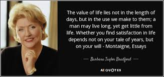 barbara taylor bradford quote the value of life lies not in the  the value of life lies not in the length of days but in the use