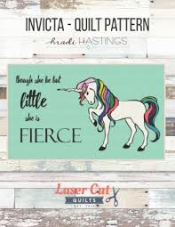 laser cut quilts by madi hastings invicta unicorn pattern though she be but little she is fierce 15 each