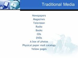 6 traditional a newspapers magazines television radio books cds dvds a box of photos physical paper mail catalogs yellow pages