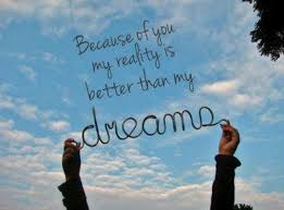Dreams Are Better Than Reality Quotes Best Of Because Of You My Reality Is Better Than My Dreams