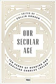 new book on charles taylor an essay of mine on liturgy in a  a new book edited by collin hansen on the tenth anniversary of charles taylor s a secular age has just been released by the gospel coalition