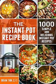 How To Make A Recipe Book The Instant Pot Recipe Book 1000 Simple And Delicious Instant Pot Recipes