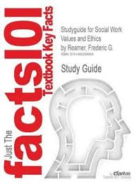 Social Work Values Studyguide For Social Work Values And Ethics By Reamer Frederic G