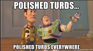 Polished Turds... Polished Turds Everywhere - Buzz and woody ... via Relatably.com