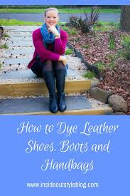 how to dye leather shoes boots and handbags the products you need and step