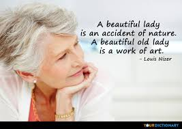 Quotes On Age And Beauty Best Of A Beautiful Lady Is An Accident Of Nature A Beautiful Louis