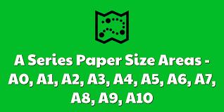 A7 Size A Series Paper Size Areas A0 A1 A2 A3 A4 A5 A6 A7 A8 A9 A10