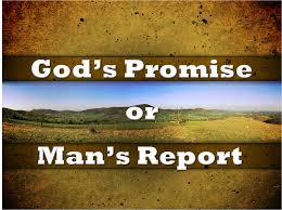 God's Promise or Man's Report (Numbers 13:26-14:9)