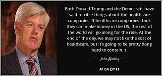 John Manley Quote Both Donald Trump And The Democrats Have Said Impressive Trump Healthcare Quote