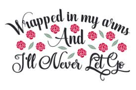 These free svg files are ready for print & cut with no tracing needed for silhouette studio designer edition, cricut design space, pazzles inspiration i have bought a handful of files for papercrafting. Wrapped In My Arms And I Ll Never Svg Cut Files 20189 Free Svg Files For Cricut Silhouette And Brother Scan N Cut