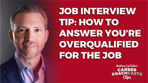 Job Interview Tip How To Answer You Re Overqualified For Job