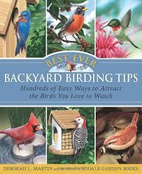 BestEver Backyard Birding Tips Hundreds Of Easy Ways To Attract Backyard Bird Watch