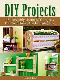 diy projects 48 incredibly useful diy projects for your home and everyday life ebook by louis clark 9781386944652 rakuten kobo
