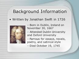 jonathan swift important facts to remember setting early th written by jonathan swift in 1726 born in dublin on 30 1667 attended dublin university and oxford university famous for essays