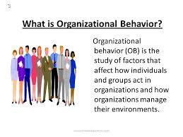 What Is Organizational Behavior Organizational Behavior And Management Ppt Download
