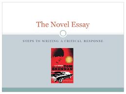 steps to writing a critical response the novel essay ppt  1 steps to writing a critical response the novel essay
