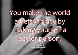 you make the world a better place by making yourself a better you make the world a better place by making yourself a better person essay
