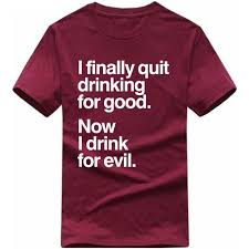 Good Finally For I Tshirt Now Drinking Evil Quit Drink