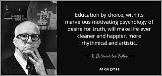 Educational Quotes New R Buckminster Fuller Quote Education By Choice With Its Marvelous