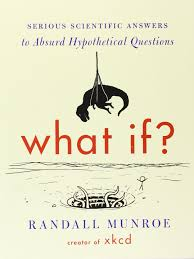What If Serious Scientific Answers To Absurd Hypothetical