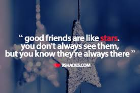 Good Friends Are Like Star You Don't Always See Them But You Know Amazing Download Quotes About A Good Friendship