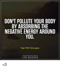 Negative Energy Quotes Stunning DON'T POLLUTE YOUR BODY BY ABSORBING THE NEGATIVE ENERGY AROUND YOU