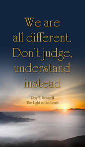 The Light In The Heart We Are All Different Dont Judge Understand Instead Roy T