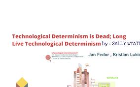 Technological Determinism Technological Determinism Is Dead Long Live Technological