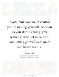 Fooling Yourself Quotes Best of If You Think You Are In Control You're Fooling Yourself As