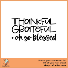 These free svg cutting files are compatible with cricut, cameo silhouette and other major cut machines. Free Thankful Grateful Blessed Svg Cut File Craftables