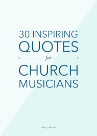 30 Inspiring Quotes For Church Musicians Ashley Danyew