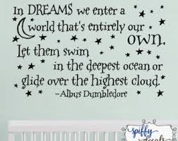 For In Dreams Dumbledore Quote Best Of In Dreams We Enter A World That's Entirely Our Own Wall
