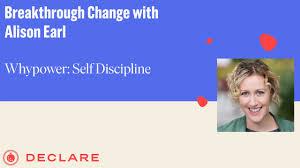 Breakthrough Change with Alison Earl : Whypower - Self Discipline ...