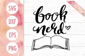 There's nothing i love more than freebies! Book Nerd Svg Dxf Png Eps Jpg For Readers Writers Librarians 301243 Svgs Design Bundles