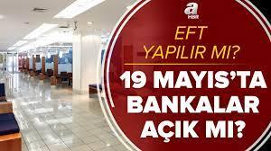 19 Mayıs'ta bankalar açık mı? Yarın bankalar yarım gün mü çalışacak? 19  Mayıs Çarşamba günü EFT yapılır mı?