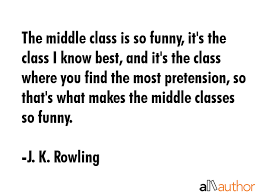 Class Quotes Adorable The Middle Class Is So Funny It's The Quote
