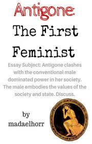 antigone the first feminist madz wattpad antigone the first feminist