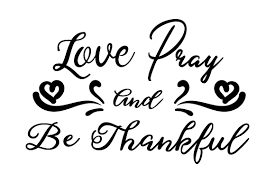 These svg images were created by modifying the images of pixabay. Love Pray And Be Thankful Svg Cut Files Free Icons In Svg Png Eps Ai And Psd Format