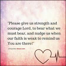 Christian Quotes On Courage Best of Please Give Us Strength And Courage Lord To Bear What We Must Bear