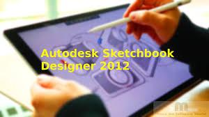 Sketchbook Designer Free Download Autodesk Sketchbook Designer 2012 Free Download Full Version