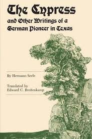 The Cypress And Other Writings Of A German Pioneer In Texas Elma