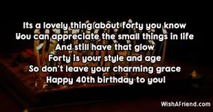 40th birthday means you are into the wonderful middle age of your life.what are funny, amazing 40th birthday quotes and sayings?40th birthday quotes for husband or friends.here are a large collection of 80 best 40th birthday quotes and sayings of all time.enjoy! Its A Lovely Thing About Forty 40th Birthday Sayings