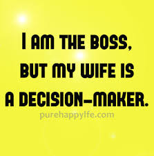 My Wife Quotes Gorgeous Funny Quote I Am The Boss But My Wife Is A Decisionmaker