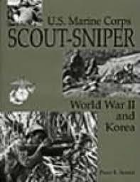 Marine Corps Scout Sniper U S Marine Corps Scout Sniper Peter R Senich 9780873647106