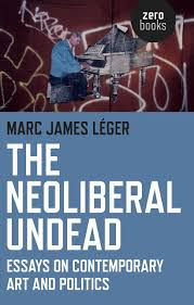 the neoliberal undead essays on contemporary art and politics the neoliberal undead essays on contemporary art and politics marc james latildecopyger 9781780995694 com books