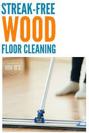 how to clean wood floors this diy cleaner leaves no streaks and gets my floors super