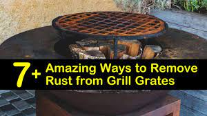 7 Amazing Ways To Remove Rust From Grill Grates