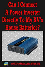can i connect a power inverter directly to my rv s house batteries