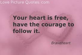 Free Love Quotes New Your Heart Is Free Have The Courage To Follow It Love Quote