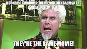 Moonrise kingdom? The Royal Tenenbaums? The Darjeeling Limited ... via Relatably.com